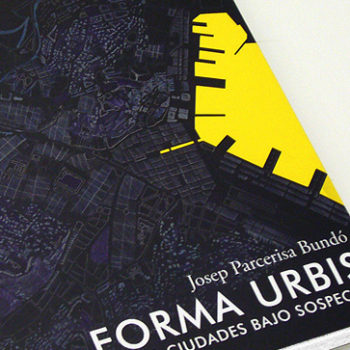 <b>2012</b> <em>research assistance & edition</em></br><em> Forma urbis: cinco ciudades bajo sospecha</em> Josep Parcerisa